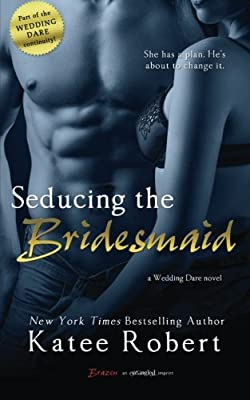 Seducing the Bridesmaid (Wedding Dare) (Volume 3)