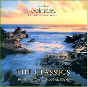 Dan Gibson's Solitudes: Exploring Nature With Music: The Classics by SOLITUDES