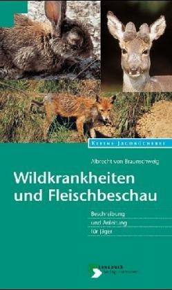 Wildkrankheiten und Fleischbeschau. Beschreibung und Anleitung für Jäger