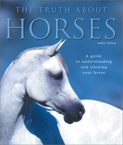 The Truth About Horses: A Guide to Understanding and Training Your Horse by Barron's Educational Series