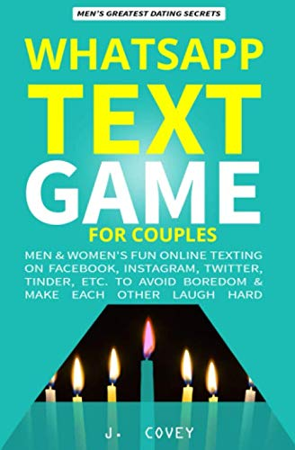 WhatsApp Text Game for Couples: Men & Women's Fun Online Texting on Facebook, Instagram, Twitter, Tinder, Etc. to Avoid Boredom & Make Each Other Laugh Hard (The Real Alpha Male Dating Secrets)