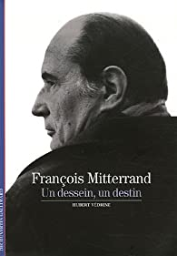 François Mitterrand : Un dessein, un destin par Hubert Védrine