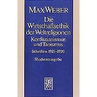 Gesamtausgabe. Studienausgabe.: Die Wirtschaftsethik der Weltreligionen. Konfuzianismus und Taoismus: Schriften 1915 - 1920: Abt. I/19 (Max Weber-Studienausgabe)