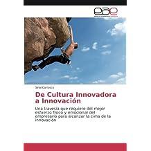 De Cultura Innovadora a Innovación: Una travesía que requiere del mejor esfuerzo físico y emocional del empresario para alcanzar la cima de la innovación ...