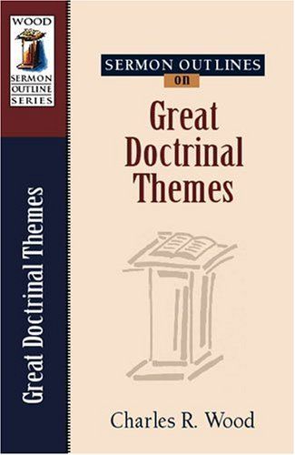 Sermon Outlines on Great Doctrinal Themes (Wood Sermon Outline Series) ebook