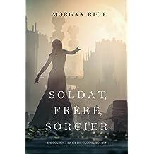 Soldat, Frère, Sorcier (De Couronnes et de Gloire, Tome n 5) (French Edition)