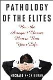 pathology of the elites how the arrogant classes plan to run your life