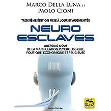 Neuro-Esclaves (3ième mise à jour): Libérons-nous de la manipulation psychologique, politique, économique et religieuse (Vérités Cachées) (French Edition)