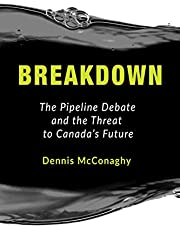Breakdown: The Pipeline Debate and the Threat to Canada's Future