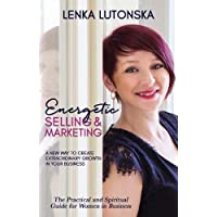 Energetic Selling & Marketing: A New Way to Create Extraordinary Growth in Your Business