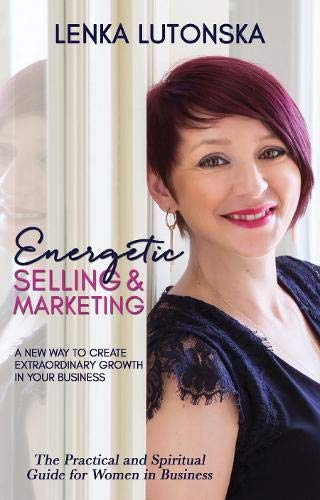 Energetic Selling and Marketing; A New Way to Create Extraordinary Growth in your Business (Best Way To Sell Home By Owner)