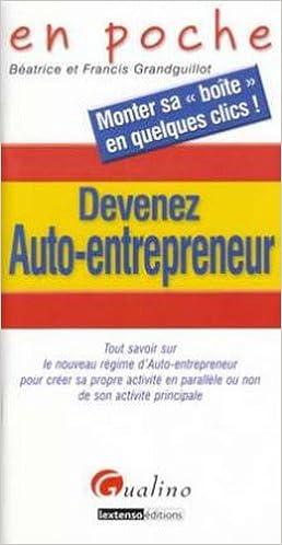 En ligne Devenez Auto-entrepreneur : Tout savoir sur le nouveau régime d'Auto-entrepreneur pour créer sa propre activité en parallèle ou non de son activité principale epub pdf