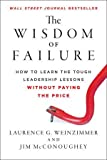 img - for The Wisdom of Failure: How to Learn the Tough Leadership Lessons Without Paying the Price by Laurence G. Weinzimmer (2-Nov-2012) Hardcover book / textbook / text book