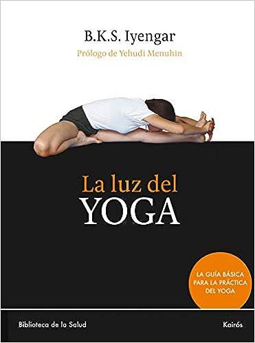 La luz del yoga (Spanish Edition): B. K. S. Iyengar ...