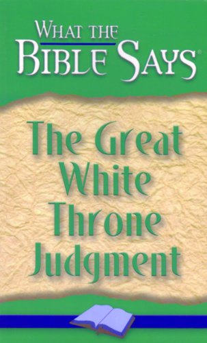The Great White Throne Judgment (What the Bible Says Book 9)