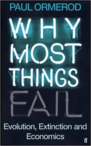 Why Most Things Fail: Evolution, Extinction and Economics
