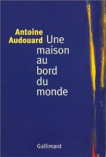 Une maison au bord du monde, Audouard, Antoine