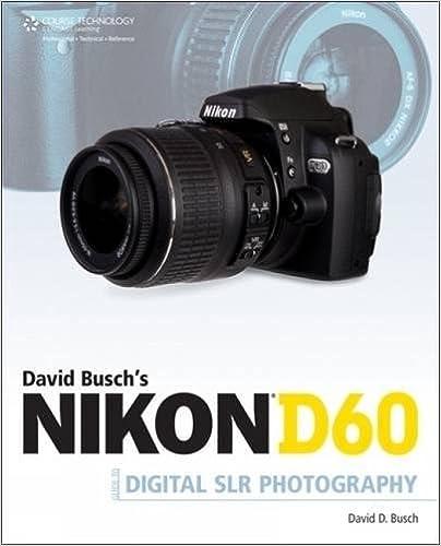 David Busch's Nikon D60 Guide to Digital SLR Photography (David