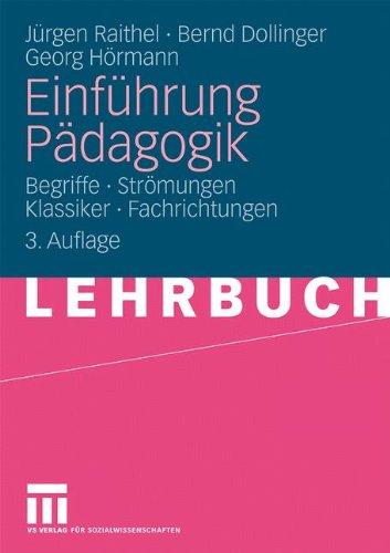 Einführung Pädagogik: Begriffe - Strömungen - Klassiker - Fachrichtungen (German Edition)