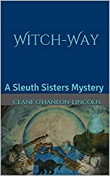 Witch-Way: A Sleuth Sisters Mystery (The Sleuth Sisters Mysteries Book 5)