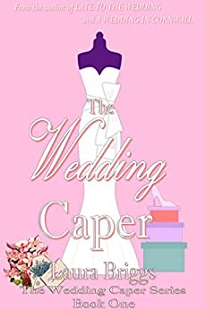 The Wedding Caper (The Wedding Caper Series Book 1) by [Briggs, Laura]