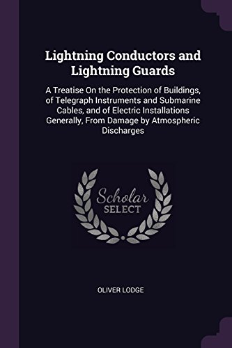 Price comparison product image Lightning Conductors and Lightning Guards: A Treatise On the Protection of Buildings, of Telegraph Instruments and Submarine Cables, and of Electric ... From Damage by Atmospheric Discharges