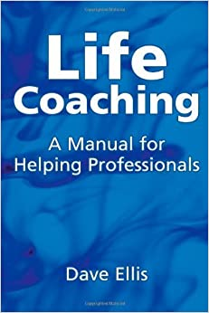 Book Life Coaching: A Manual for Helping Professionals by David Ellis (2006-03-15)