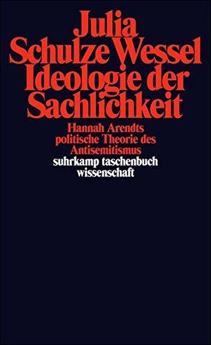 Ideologie der Sachlichkeit: Hannah Arendts politische Theorie des Antisemitismus (suhrkamp taschenbuch wissenschaft) Taschenbuch – 31. Juli 2006 Julia Schulze Wessel Suhrkamp Verlag 3518293966 20. Jahrhundert