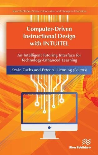 Computer-Driven Instructional Design with INTUITEL: An Intelligent Tutoring Interface for Technology-Enhanced Learning (River Publishers Series in ... in Education - Cross-cultural Perspective)