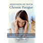 Understanding and Treating Chronic Fatigue: A Practical Guide for Patients, Families, and Practitioners
