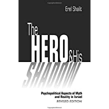 The Hero and His Shadow: Psychopolitical Aspects of Myth and Reality in Israel, Revised Edition