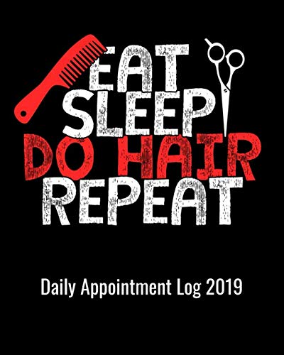Eat Sleep Do Hair Repeat Daily Appointment Log 2019: 8 x 10 Hair Appointment Notebook Daily log with Hourly Daily Pages