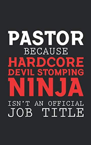 - PASTOR Because HARDCORE Devil Stomping Ninja isn't an Official Job Title: Funny Pastor Gift - An Inspiring Gift for Christians who Read Every Verse of ... Jesus! Funny Journal Notebook & Planner Gift!