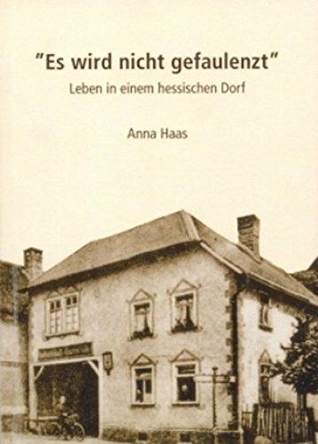 """""""Es wird nicht gefaulenzt"""" – Leben in einem hessischen Dorf Broschiert – Illustriert, 12. Juni 2008 Anna Haas Rüdiger Köppe 3896454129 1500 bis heute"""