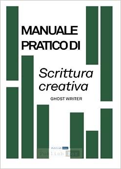 Manuale pratico di Scrittura Creativa: Strumenti pratici per fare e capire narrazioni