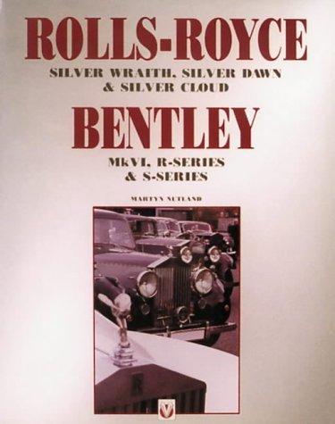Rolls-Royce Bentley: Silver Wraith, Silver Dawn & Silver Cloud : Mk Vi, R-Series & S-Series