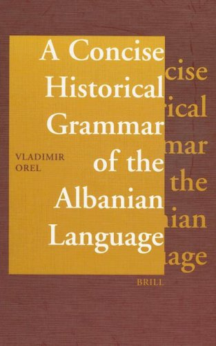 A Concise Historical Grammar of the Albanian Language: Reconstruction of Proto-Albanian by Brill