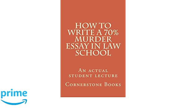 How To Write A High School Essay How To Write A  Murder Essay In Law School An Actual Student Lecture  Cornerstone Books  Amazoncom Books Best English Essay Topics also Best English Essay How To Write A  Murder Essay In Law School An Actual Student  Essay About Good Health