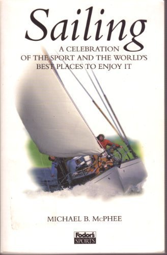 Sailing: A Celebration of the Sport and the World's Best Places to Enjoy It, Michael B. McPhee
