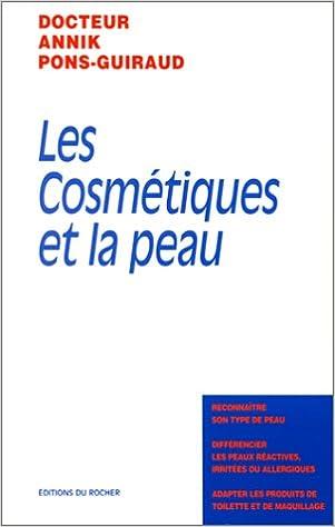 Lire un Les cosmétiques et la peau : Reconnaître son type de peau, différencier les peaux réactives irritées ou allergiques, adapter les produits de toilette et de maquillage epub, pdf
