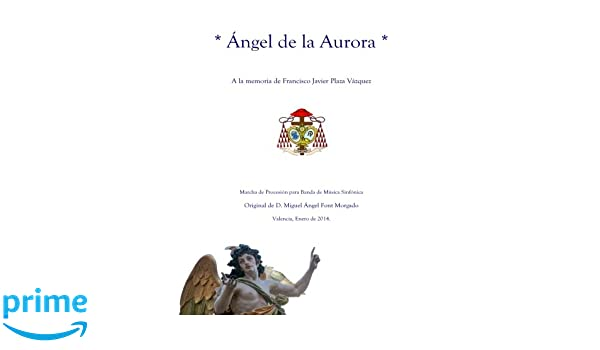 ANGEL DE LA AURORA - Marcha Procesional: Partituras para Banda de Música (Spanish Edition): Miguel Angel Font Morgado: 9781495939174: Amazon.com: Books