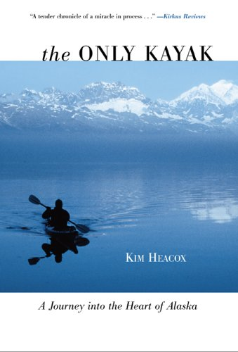 The Only Kayak: A Journey into the Heart of Alaska -  Kim Heacox, Hardcover