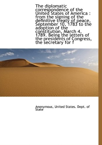 The diplomatic correspondence of the United States of America: from the signing of the definitive t ebook