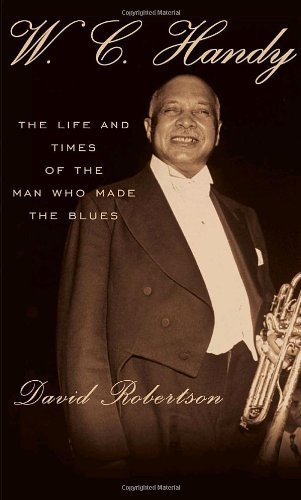 wc-handy-the-life-and-times-of-the-man-who-made-the-blues-by-david-robertson-2009-03-17