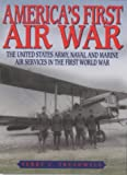 img - for 'AMERICA'S FIRST AIR WAR: THE UNITED STATES ARMY, NAVAL AND MARINE AIR SERVICES IN THE FIRST WORLD WAR' book / textbook / text book
