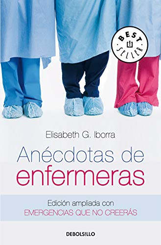 Anécdotas de enfermeras: Edición ampliada con Emergencias que no creerás (BEST SELLER) por Elisabeth G. Iborra