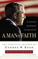 A Man of Faith: The Spiritual Journey of George W. Bush