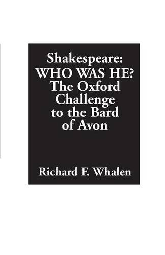Shakespeare--Who Was He?: The Oxford Challenge to the...