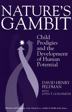 Nature's Gambit: Child Prodigies and the Development of Human Potential (Education and Psychology of the Gifted Series)