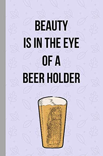 Beauty Is In The Eye Of a Beer Holder: Brewery Novelty 120 Lined (6